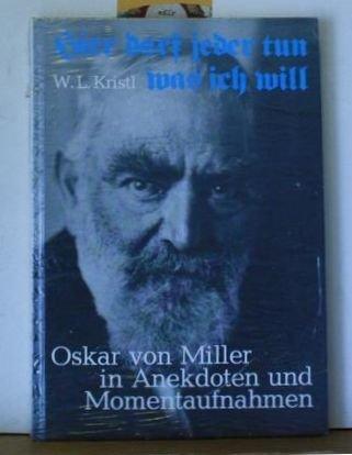 9783778720240: Hier darf jeder tun was ich will- Oskar von Miller in Anekdoten und Momentaufnahmen