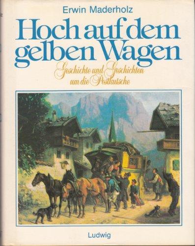 9783778720523: Hoch auf dem gelben Wagen. Geschichte und Geschichten um die Postkutsche