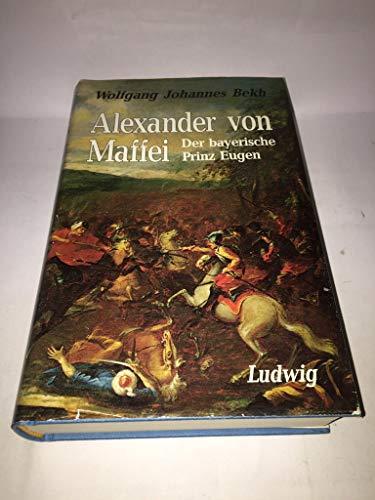 9783778732069: Alexander von Maffei, der bayerische Prinz Eugen: Historische Biographie (German Edition)