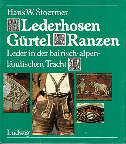 9783778732731: Lederhosen, Gürtel, Ranzen: Leder in der bairisch-alpenländischen Tracht (German Edition)