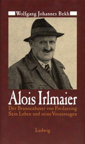 9783778733813: Alois Irlmaier. Der Brunnenbauer von Freilassing. Sein Leben und seine Voraussagen
