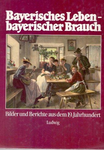 9783778733820: Bayerisches Leben - bayerischer Brauch. Bilder und Berichte aus dem 19. Jahrhundert