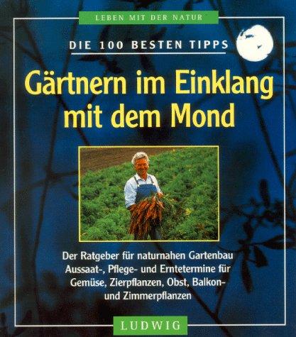 9783778736630: Die 100 besten Tipps. Gärtnern im Einklang mit dem Mond.