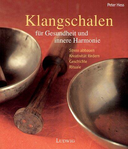 Klangschalen - für Gesundheit und innere Harmonie: Hess, Peter