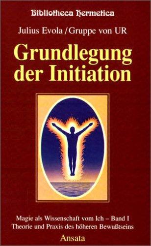 Grundlegung der Initiation. Magie als Wissenschaft vom Ich 1. (9783778770412) by Julius Evola