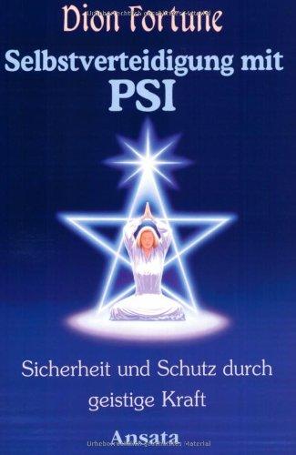Selbstverteidigung mit PSI. Sicherheit und Schutz durch geistige Kraft. (3778770462) by Dion Fortune