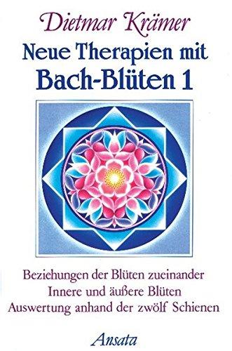9783778770672: Neue Therapien mit Bach-Blüten, Bd.1, Beziehungen der Blüten zueinander, Innere und äußere Blüten, Auswertung anhand der zwölf Schienen
