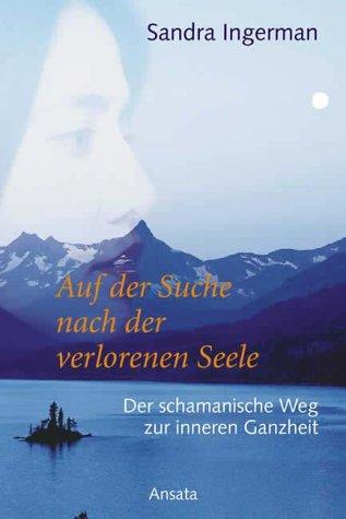 9783778772485: Auf der Suche nach der verlorenen Seele. Der schamanische Weg zur inneren Ganzheit.