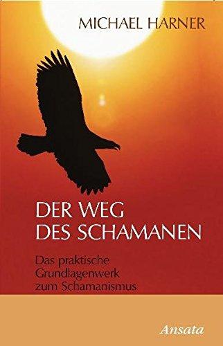9783778774540: Der Weg des Schamanen: Das praktische Grundlagenwerk zum Schamanismus