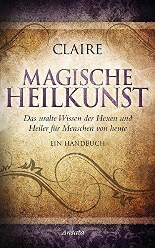 9783778774687: Magische Heilkunst: Das uralte Wissen der Hexen und Heiler f�r Menschen von heute. Ein Handbuch
