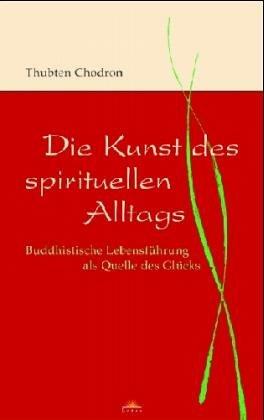 9783778781753: Die Kunst des spirituellen Alltags - Buddhistische Lebensführung als Quelle des Glücks