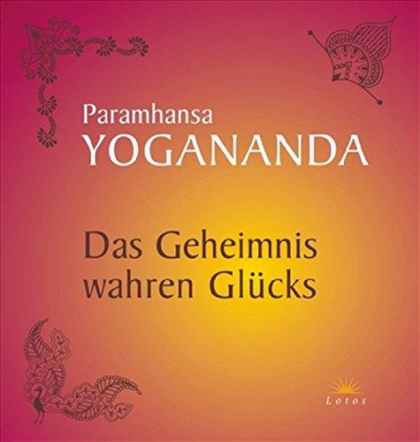 Das Geheimnis wahren Glücks (3778782061) by Paramhansa Yogananda