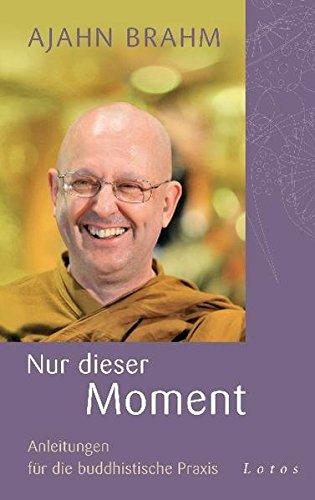 Nur dieser Moment: Anleitungen für die buddhistische Praxis (3778782142) by Ajahn Brahm