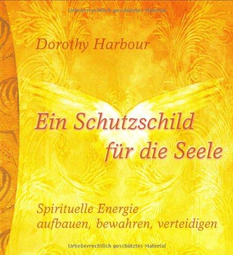 9783778790731: Ein Schutzschild für die Seele: Spirituelle Energie aufbauen, bewahren, verteidigen