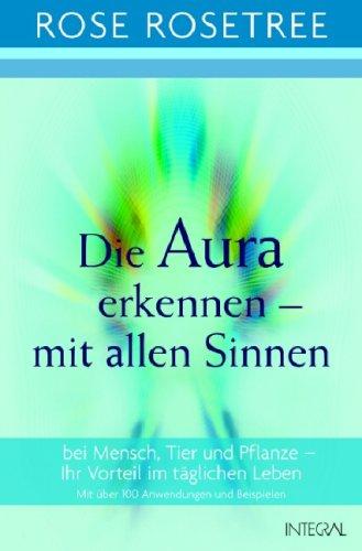 9783778791721: Die Aura erkennen - mit allen Sinnen: bei Mensch, Tier und Pflanze - Ihr Vorteil im t�glichen Leben