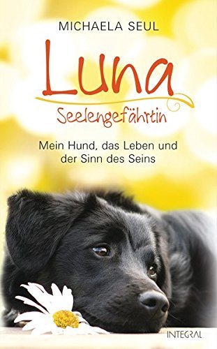 9783778792469: Luna, Seelengefährtin: Mein Hund, das Leben und der Sinn des Seins