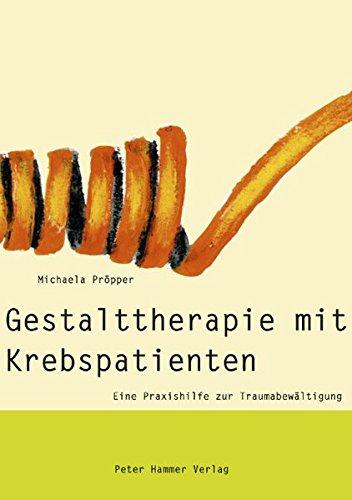 9783779500742: Gestalttherapie mit Krebspatienten: Eine Praxishilfe zur Traumabew�ltigung