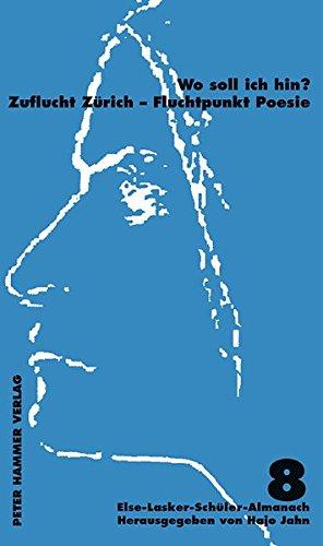 Wo soll ich hin? Zuflucht Zürich - Fluchtpunkt Poesie. Almanach zum XIII. Else-Lasker-Schüler-Forum in Zürich Jedes Wort hab ich vergoldet (Else-Lasker-Schüler-Almanach) - Jahn, Hajo (Hg.) / Else-Lasker-Schüler-Gesellschaft