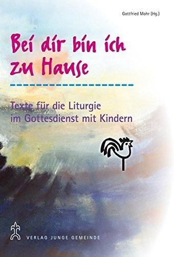 9783779720676: Bei dir bin ich zu Hause: Vorschl�ge und Texte f�r die Liturgie im Gottesdienst mit Kindern