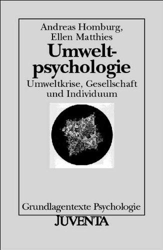 Umweltpsychologie : Umweltkrise, Gesellschaft und Individuum. ; Ellen Matthies - Homburg, Andreas und Ellen Matthies