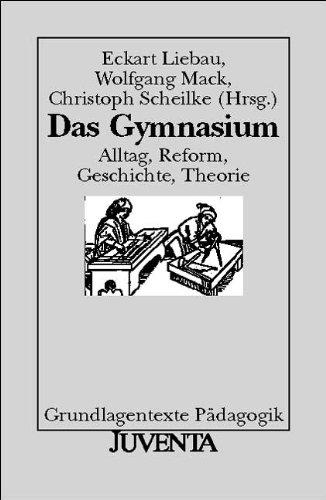 Das Gymnasium. Alltag, Reform, Geschichte, Theorie. - Liebau, Eckart, Wolfgang Mack und Christoph (Hrsg.) Scheilke