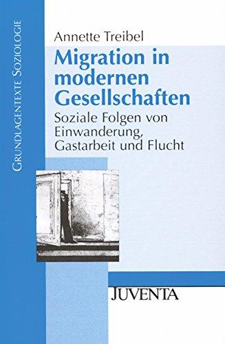 Migration in modernen Gesellschaften. Soziale Folgen von Einwanderung, Gastarbeit und Flucht. - Treibel, Annette