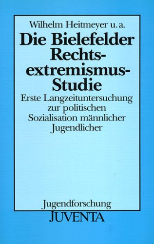 9783779904229: Die Bielefelder Rechtsextremismus-Studie: Erste Langzeituntersuchung zur politischen Sozialisation männlicher Jugendlicher (Jugendforschung) (German Edition)