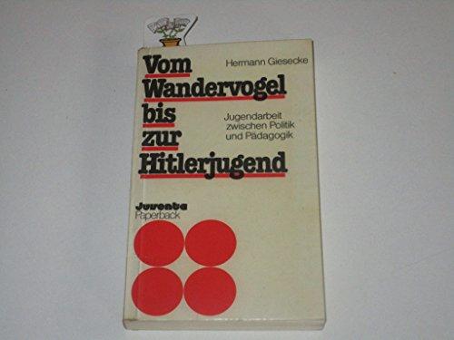 9783779905561: Vom Wandervogel bis zur Hitlerjugend: Jugendarbeit zwischen Politik und Pädagogik (Juventa-Paperback)