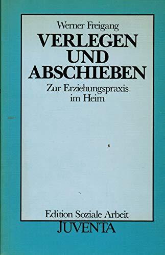 9783779906650: Verlegen und Abschieben. Zur Erziehungspraxis im Heim