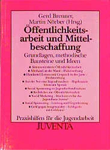 9783779909668: Öffentlichkeitsarbeit und Mittelbeschaffung. Grundlagen, methodische Bausteine und Ideen.