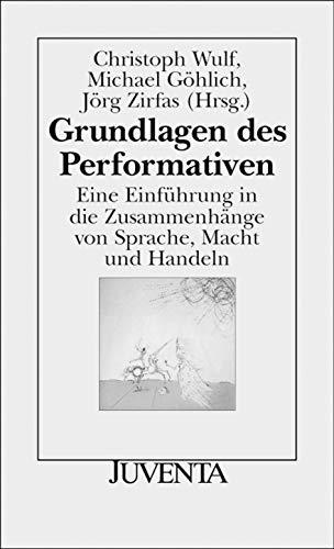 9783779910756: Grundlagen des Performativen: Eine Einführung in die Zusammenhänge von Sprache, Macht und Handeln