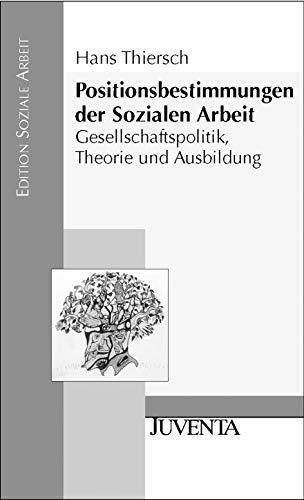 9783779912163: Positionsbestimmungen der Sozialen Arbeit: Gesellschaftspolitik, Theorie und Ausbildung