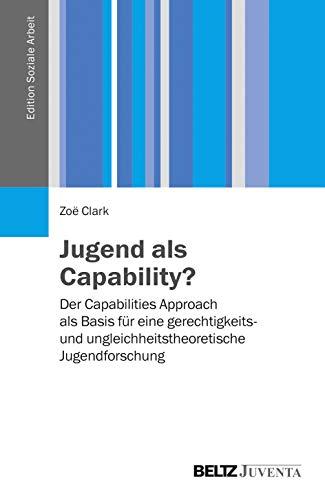 9783779913009: Jugend als Capability?: Der Capabilities Approach als Basis für eine gerechtigkeits- und ungleichheitstheoretische Jugendforschung