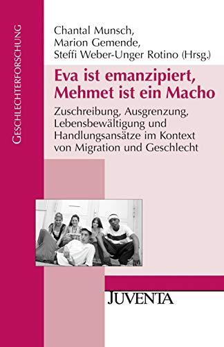 9783779913764: Eva ist emanzipiert, Mehmet ist ein Macho: Zuschreibung, Ausgrenzung, Lebensbew�ltigung und Handlungsans�tze im Kontext von Migration und Geschlecht