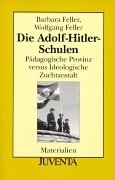 Die Adolf-Hitler-Schulen Pädagogische Provinz versus Ideologische Zuchtanstal: Feller, Barbara u.