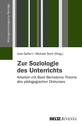 9783779915881: Zur Soziologie des Unterrichts: Arbeiten mit Basil Bernsteins Theorie des pädagogischen Diskurses