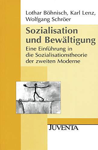 Sozialisation und Bewältigung: Eine Einführung in die: Lothar Böhnisch; Karl