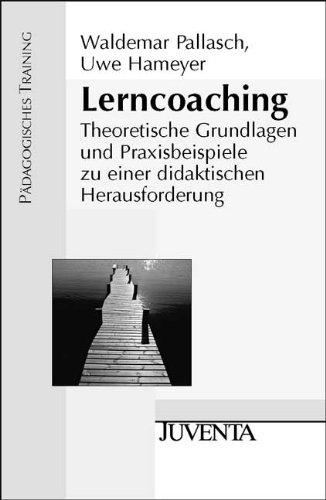 Lerncoaching: Theoretische Grundlagen und Praxisbeispiele zu einer: Waldemar Pallasch