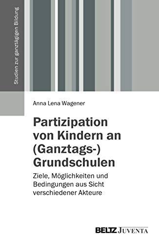 Partizipation von Kindern an (Ganztags-) Grundschulen: Ziele,: Anna Lena Wagener