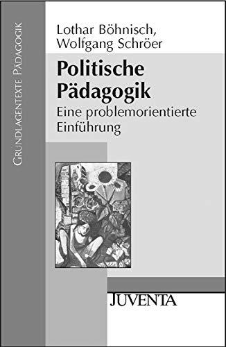 Politische Pädagogik: Eine problemorientierte Einführung: Lothar Böhnisch; Wolfgang