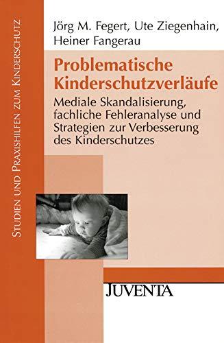 9783779922612: Problematische Kinderschutzverläufe: Mediale Skandalisierung, fachliche Fehleranalyse und Strategien zur Verbesserung des Kinderschutzes