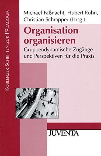 9783779922810: Organisation organisieren: Gruppendynamische Zug�nge und Perspektiven f�r die Paxis
