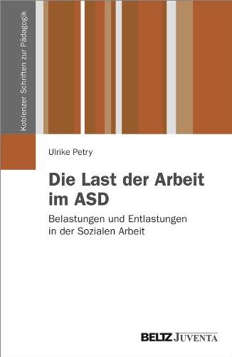 9783779922834: Die Last der Arbeit im ASD: Belastungen und Entlastungen in der Sozialen Arbeit