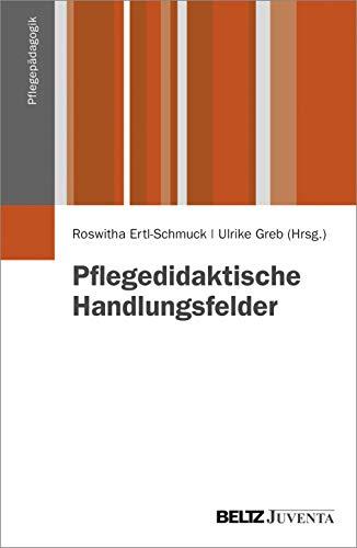 Pflegedidaktische Handlungsfelder: Roswitha Ertl-Schmuck