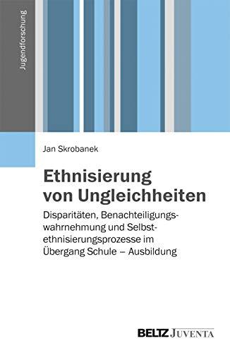 9783779924623: Ethnisierung von Ungleichheit: Disparitäten, Benachteiligungswahrnehmung und Selbstethnisierungsprozesse im Übergang Schule - Ausbildung