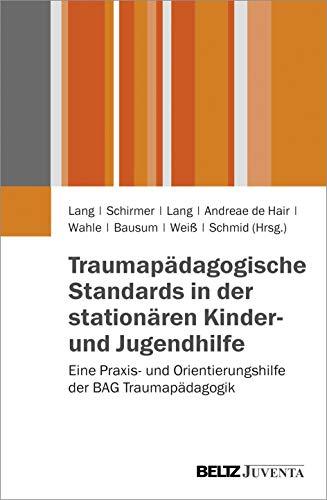 9783779928676: Traumapädagogische Standards in der stationären Kinder- und Jugendhilfe: Eine Praxis- und Orientierungshilfe der BAG Traumapädagogik