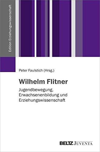 9783779929611: Wilhelm Flitner - Ein deutscher Professor: Die Jugendbewegung, die Erwachsenenbildung und die Erziehungswissenschaft