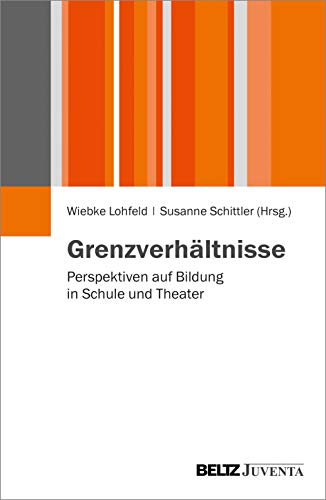 Grenzverhältnisse: Perspektiven auf Bildung in Schule und Theater (Paperback)