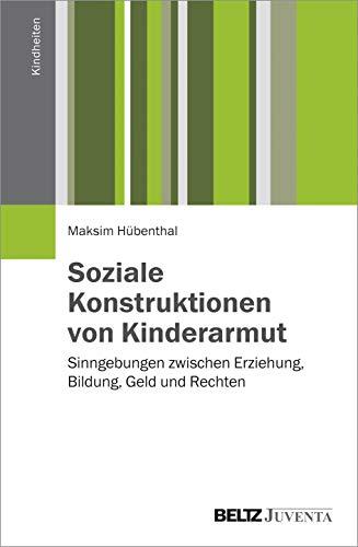 9783779933069: Soziale Konstruktionen von Kinderarmut: Sinngebungen zwischen Erziehung, Bildung, Geld und Rechten