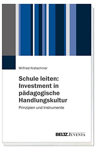 Schule leiten: Investment in pädagogische Handlungskultur: Prinzipien und Instrumente (Paperback): ...